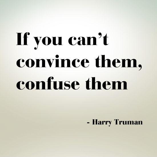 if-you-cant-convince-them-confuse-them-quote-1.jpg